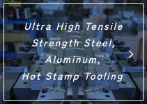 Ultra High Tensile Strength Steel, Aluminum, Hot Stamp Tooling