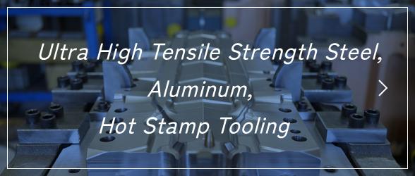 Ultra High Tensile Strength Steel, Aluminum, Hot Stamp Tooling